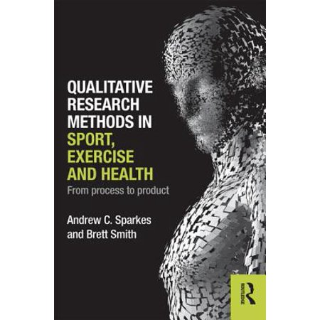 Qualitative Research Methods in Sport, Exercise and Health : From Process to (Qualitative Research In Sport Exercise And Health)