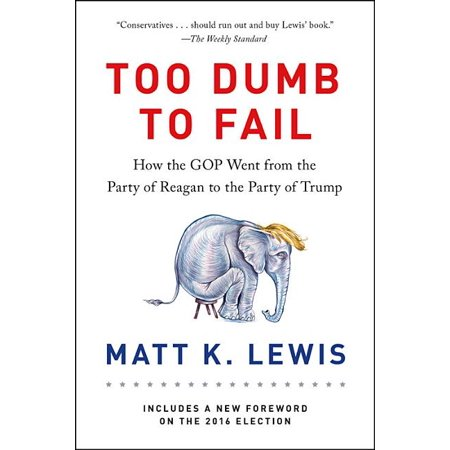 Too Dumb to Fail : How the GOP Went from the Party of Reagan to the Party of Trump (Paperback)