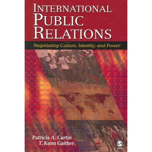 International Public Relations: Negotiating Culture, Identity, And Power