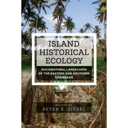 Island Historical Ecology : Socionatural Landscapes of the Eastern and Southern (Best Eastern Caribbean Islands)