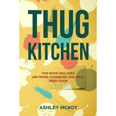 Thug Kitchen: This Book Includes: Air Fryer Cookbook and Meal Prep Guide (More Than 200 Recipes + Sample Meal Plan) (Paperback)