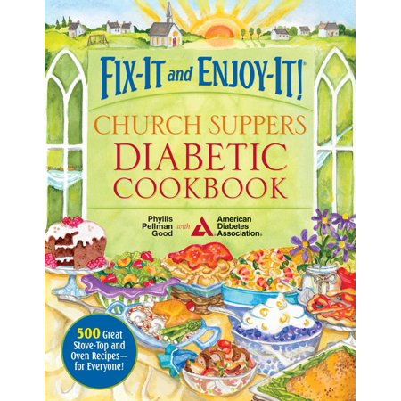 Fix-It and Enjoy-It! Church Suppers Diabetic Cookbook : 500 Great Stove-Top And Oven Recipes-- For