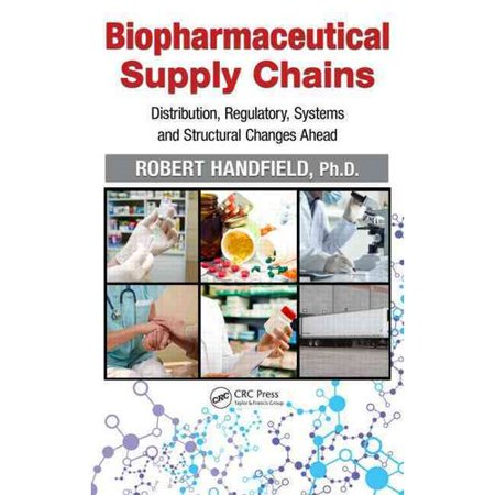 Biopharmaceutical Supply Chains  Distribution  Regulatory  Systems And Structural Changes Ahead