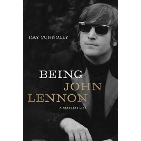 Being John Lennon : A Restless Life