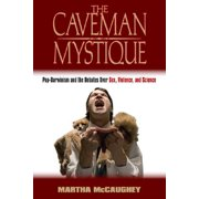 The Caveman Mystique : Pop-Darwinism and the Debates Over Sex, Violence, and Science