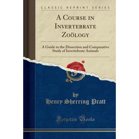 A Course in Invertebrate Zoology: A Guide to the Dissection and Comparative Study of Invertebrate Animals (Classic Reprint)