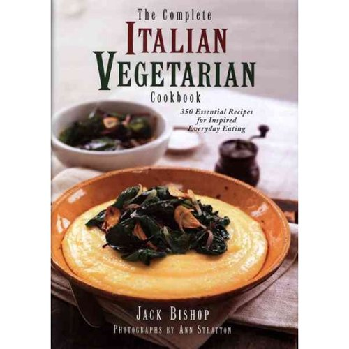 The Complete Italian Vegetarian Cookbook: 350 Essential Recipes for Inspired Everyday Eating