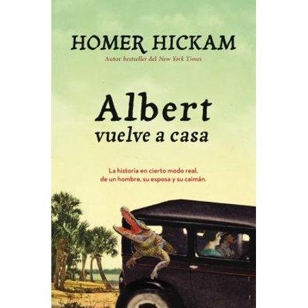 Albert Vuelve a Casa : La Historia, En Cierto Modo Real, de Un Hombre, Su Esposa y Su Caimán.