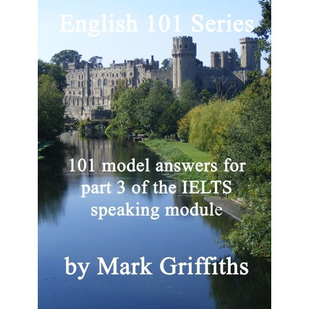 English 101 Series: 101 model answers for part 3 of the IELTS speaking module - -