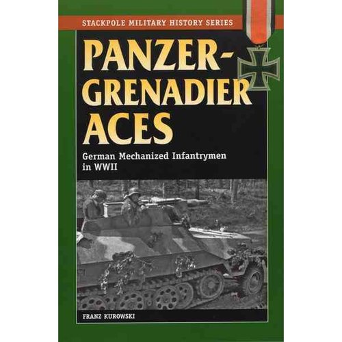 Panzergrenadier Aces: German Mechanized Infantryment in World War II