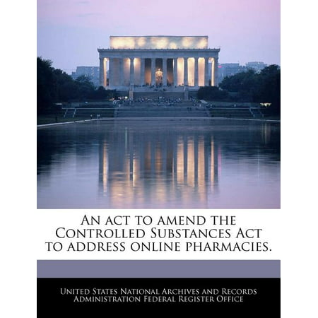 An ACT to Amend the Controlled Substances ACT to Address Online Pharmacies. On Line Pharmacies