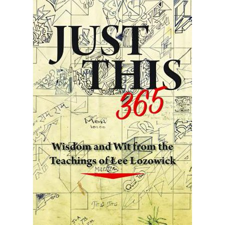Just This 365 : Wisdom and Wit from the Teachings of Lee Lozowick