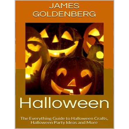 Halloween: The Everything Guide to Halloween Crafts, Halloween Party Ideas and More - eBook (9 Year Old Halloween Party Ideas)