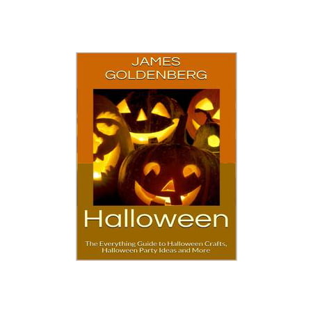 Halloween: The Everything Guide to Halloween Crafts, Halloween Party Ideas and More - eBook (Ideas For Adult Halloween Parties)