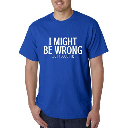 New Way 947 - Unisex T-Shirt I Might Be Wrong But I Doubt It Funny Humor 4XL Royal Blue (Doula Shirt)
