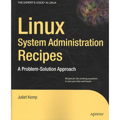 Linux System Administration Recipes : A Problem-Solution Approach