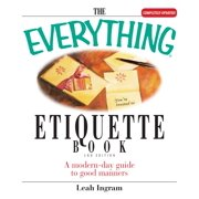 The Everything Etiquette Book : A Modern-Day Guide to Good Manners