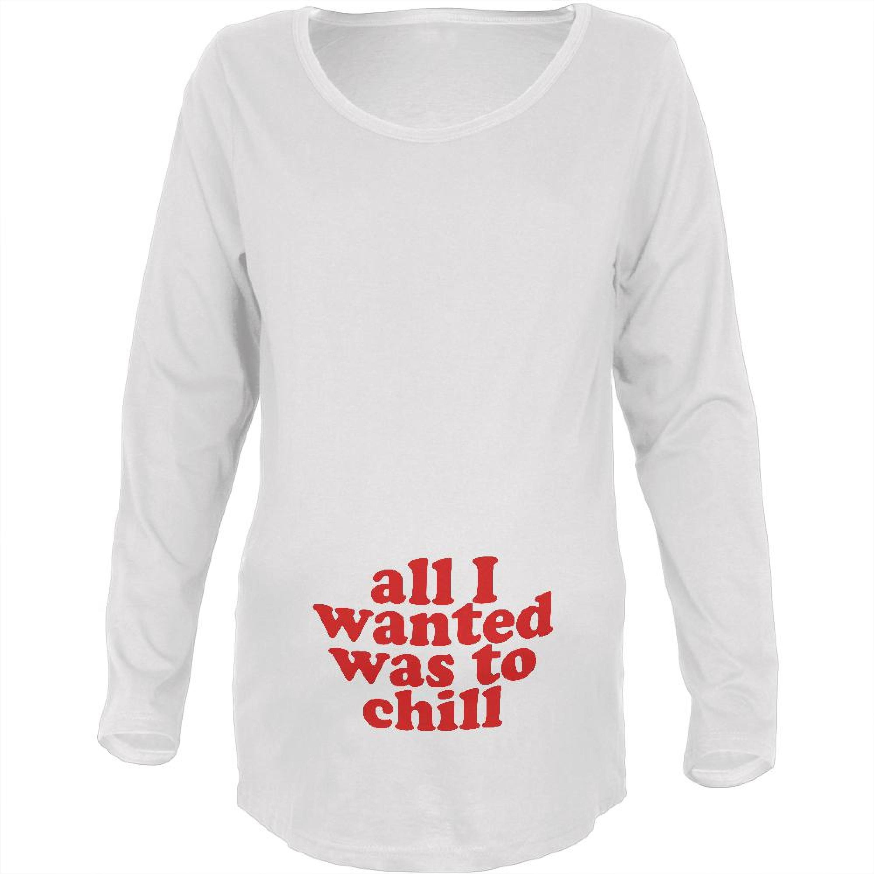 All I Wanted Chill Funny White Maternity Soft Long Sleeve T-Shirt