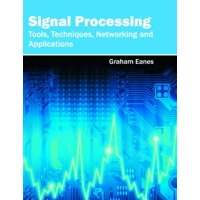 Signal Processing: Tools, Techniques, Networking and Applications