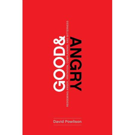 Good and Angry : Letting Go of Irritation, Complaining, and