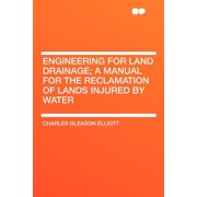 Engineering for Land Drainage; A Manual for the Reclamation of Lands Injured by Water