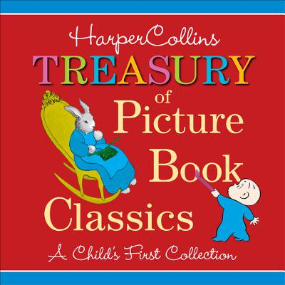 HarperCollins Treasury of Picture Book Classics : A Child's First Collection