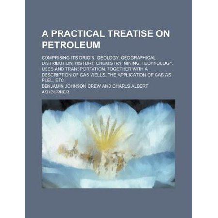 A Practical Treatise on Petroleum