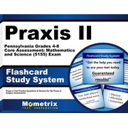Praxis II Pennsylvania Grades 4-8 Core Assessment: Mathematics and Science (5155) Exam Flashcard Study System: Praxis II Test Practice Questions & Review for the Praxis II: Subject Assessments