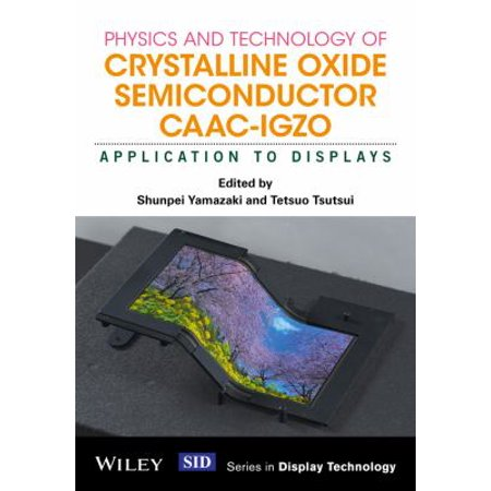 Physics And Technology Of Crystalline Oxide Semiconductor Caac Igzo  Application To Displays