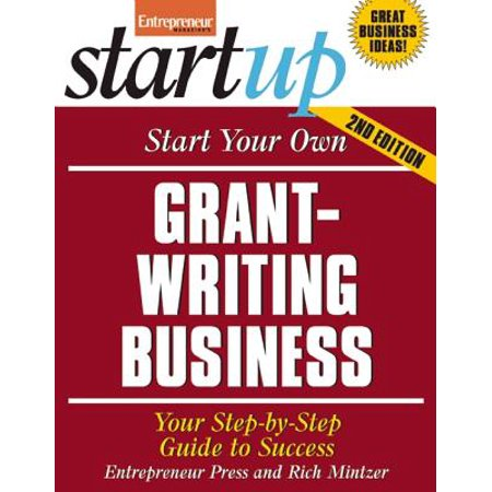 Start Your Own Grant Writing Business : Your Step-By-Step Guide to