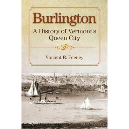 Burlington : A History of Vermont's Queen City - Party City Burlington Ma