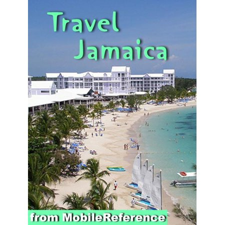 Travel Jamaica: Illustrated Guide and Maps. Includes Kingston, Ocho Rios, Negril, Port Antonio and more. (Mobi Travel) -