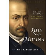 Luis de Molina : The Life and Theology of the Founder of Middle Knowledge