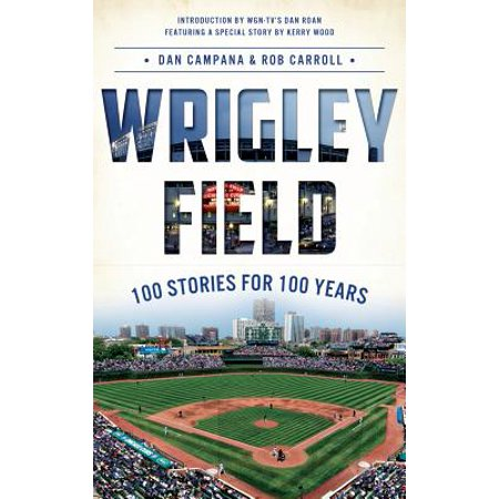 Wrigley Field : 100 Stories for 100 Years