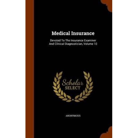 Medical Insurance: Devoted to the Insurance Examiner and Clinical Diagnostician, Volume 10 - image 1 of 1
