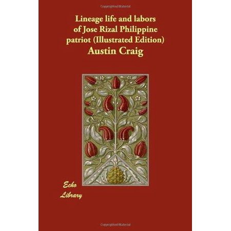 Lineage Life And Labors Of Jose Rizal Philippine Patriot  Illustrated Edition