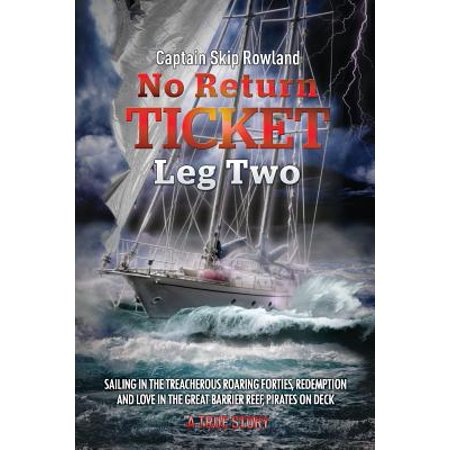 No Return Ticket - Leg Two : Sailing in the Treacherous Roaring Forties, Redemption and Love in the Great Barrier Reef, Pirates on