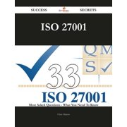 ISO 27001 33 Success Secrets - 33 Most Asked Questions On ISO 27001 - What You Need To Know - eBook