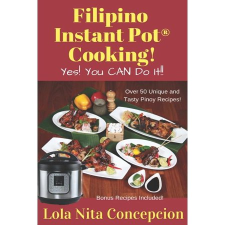 Filipino Instant Pot(R) Cooking! : Yes! You CAN do it! (Paperback)