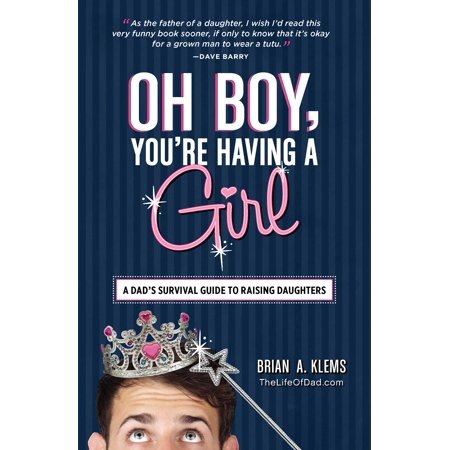 Oh Boy, You're Having a Girl : A Dad's Survival Guide to Raising (Best Guns To Have For Survival)