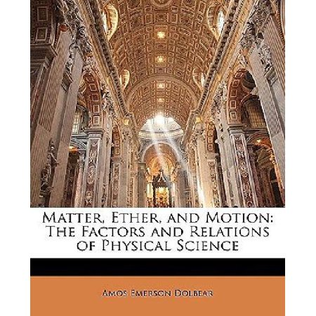 Matter, Ether, and Motion : The Factors and Relations of Physical Science Physical Science Motion