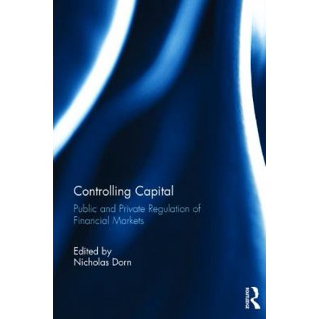Controlling Capital  Public And Private Regulation Of Financial Markets