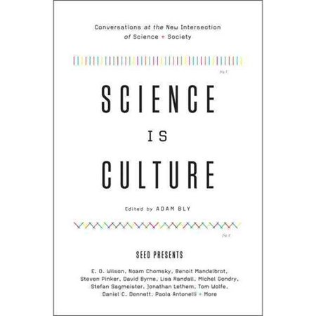 Science Is Culture: Conversations at the New Intersection of Science + Society by