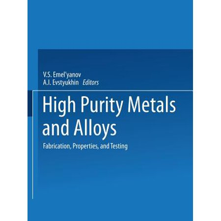 High-Purity Metals and Alloys: Fabrication, Properties, and Testing