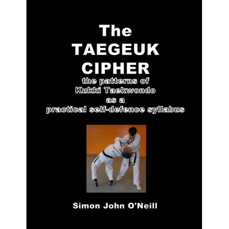 The Taegeuk Cipher: The Patterns of Kukki Taekwondo as a Practical Self-Defence Syllabus -