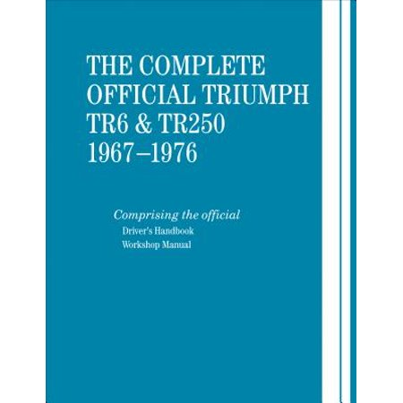 The Complete Official Triumph TR6 & TR250: 1967-1976 : Includes Driver's Handbook and Workshop Manual (Driver Handbook)