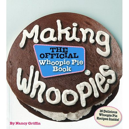 Making Whoopies : The Official Whoopie Pie Book