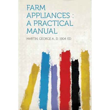 Farm Appliances : A Practical Manual Farm Appliances: A Practical Manual