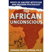 The African Unconscious : Roots of Ancient Mysticism and Modern Psychology