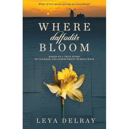 Where Daffodils Bloom: Based on a True Story of Courage and Commitment During WWII (Paperback)